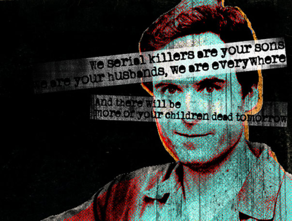 Ted Bundy has a quote about how killers walk among us.